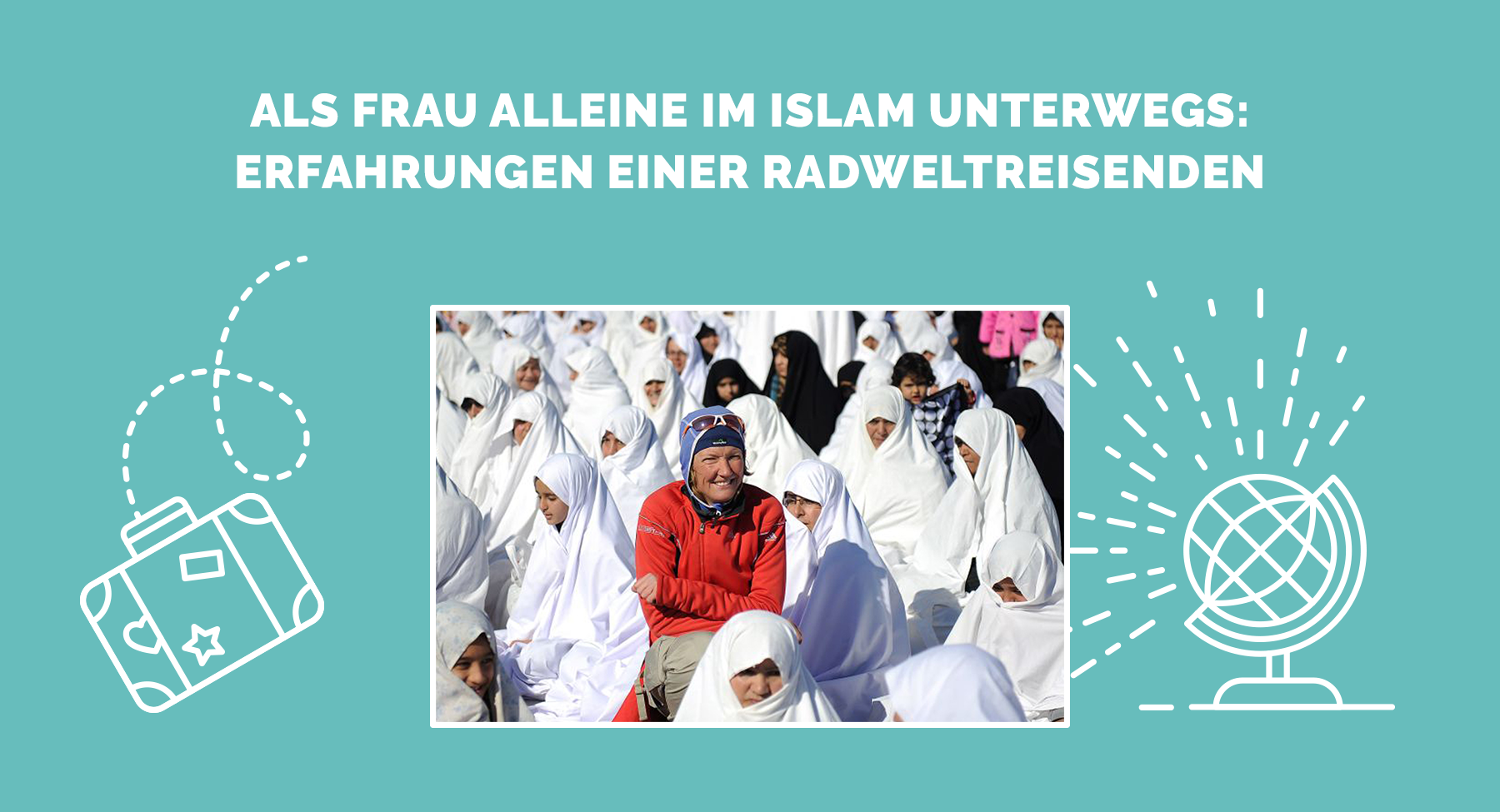 Als Frau Alleine Im Islam Unterwegs Erfahrungen Einer