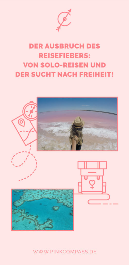 Der Ausbruch des Reisefiebers: Von Solo-Reisen und der Sucht nach Freiheit!